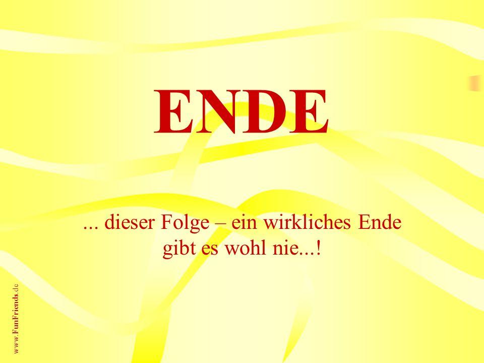 ... dieser Folge – ein wirkliches Ende gibt es wohl nie...!