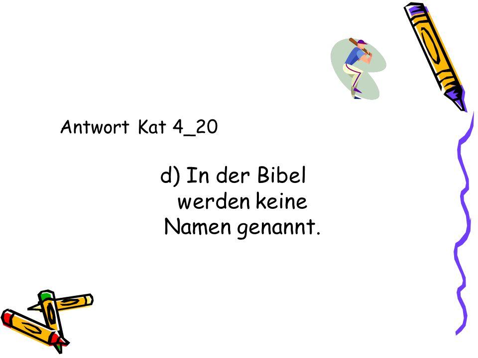 d) In der Bibel werden keine Namen genannt.