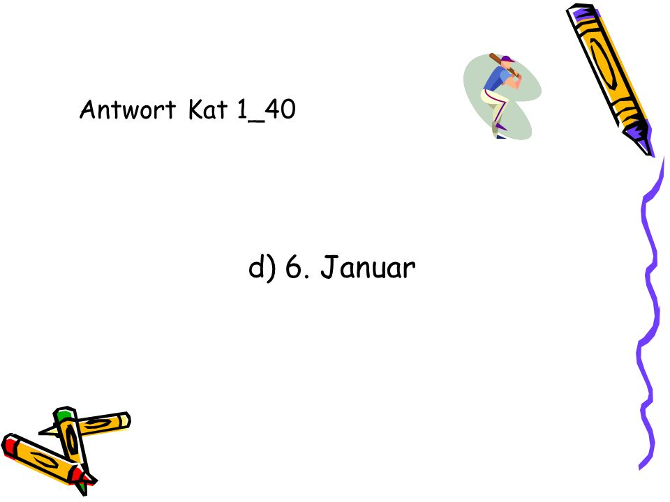 Antwort Kat 1_40 d) 6. Januar