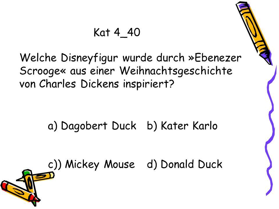 Kat 4_40 Welche Disneyfigur wurde durch »Ebenezer Scrooge« aus einer Weihnachtsgeschichte von Charles Dickens inspiriert