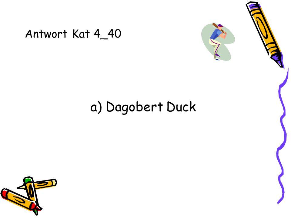 Antwort Kat 4_40 a) Dagobert Duck