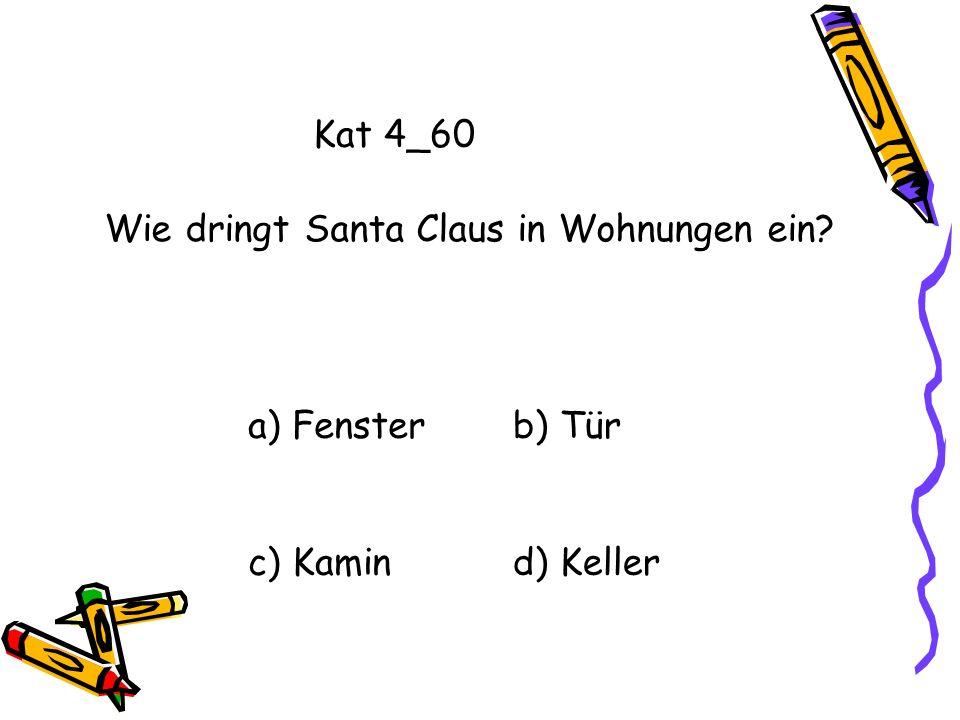Kat 4_60 Wie dringt Santa Claus in Wohnungen ein a) Fenster b) Tür c) Kamin d) Keller