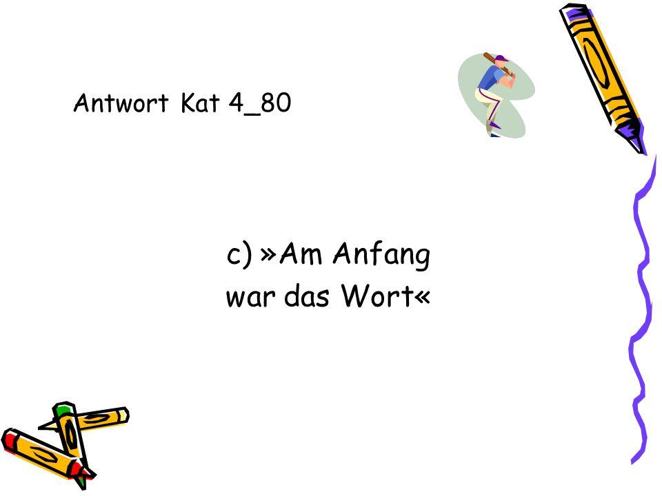 Antwort Kat 4_80 c) »Am Anfang war das Wort«