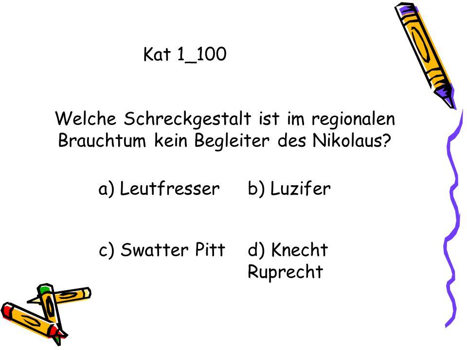 Kat 1_100 Welche Schreckgestalt ist im regionalen Brauchtum kein Begleiter des Nikolaus a) Leutfresser.