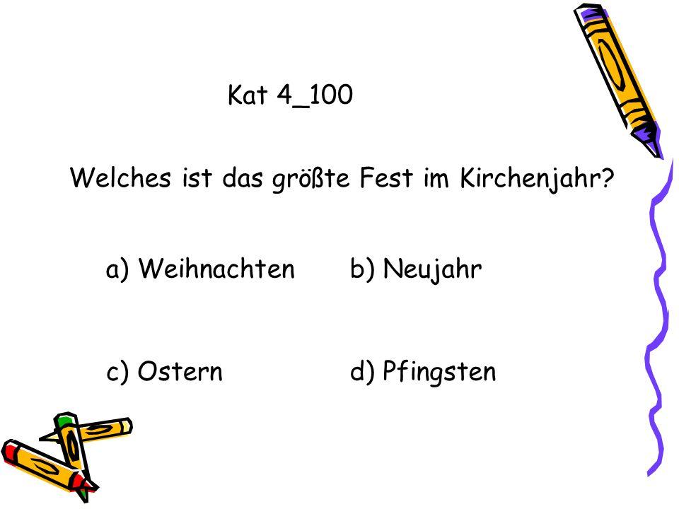 Kat 4_100 Welches ist das größte Fest im Kirchenjahr.