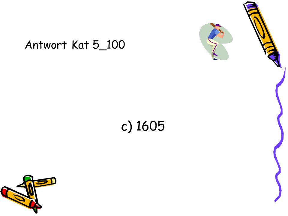Antwort Kat 5_100 c) 1605