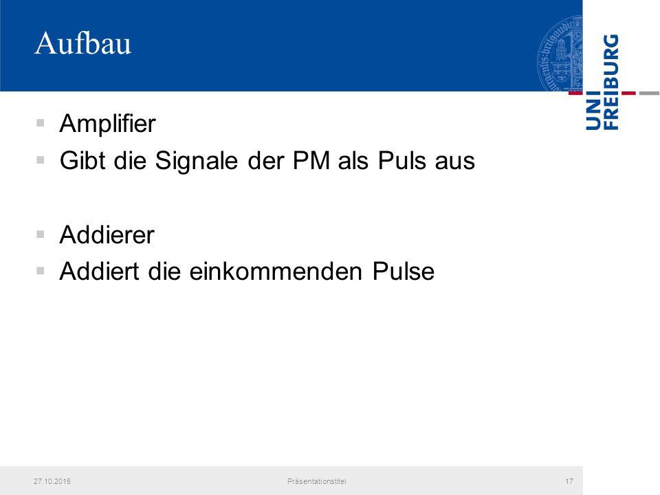 Aufbau Amplifier Gibt die Signale der PM als Puls aus Addierer