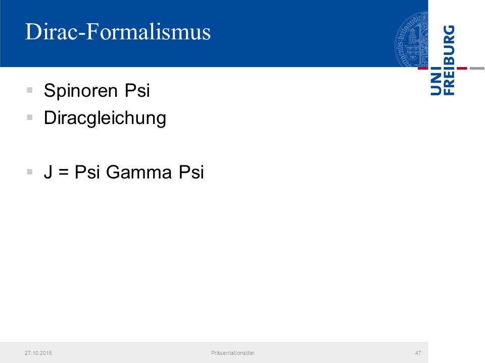 Dirac-Formalismus Spinoren Psi Diracgleichung J = Psi Gamma Psi