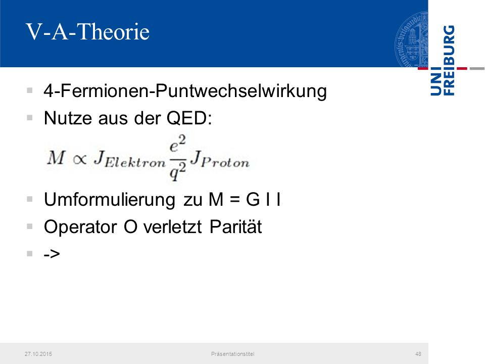 V-A-Theorie 4-Fermionen-Puntwechselwirkung Nutze aus der QED: