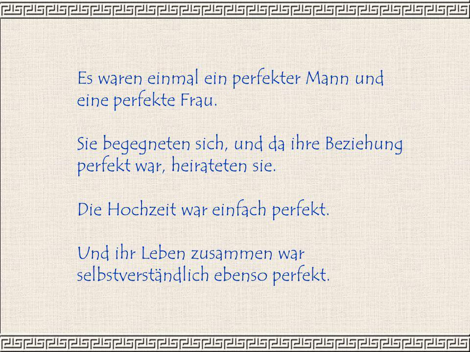 Es waren einmal ein perfekter Mann und eine perfekte Frau.