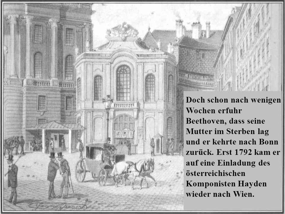 Doch schon nach wenigen Wochen erfuhr Beethoven, dass seine Mutter im Sterben lag und er kehrte nach Bonn zurück.
