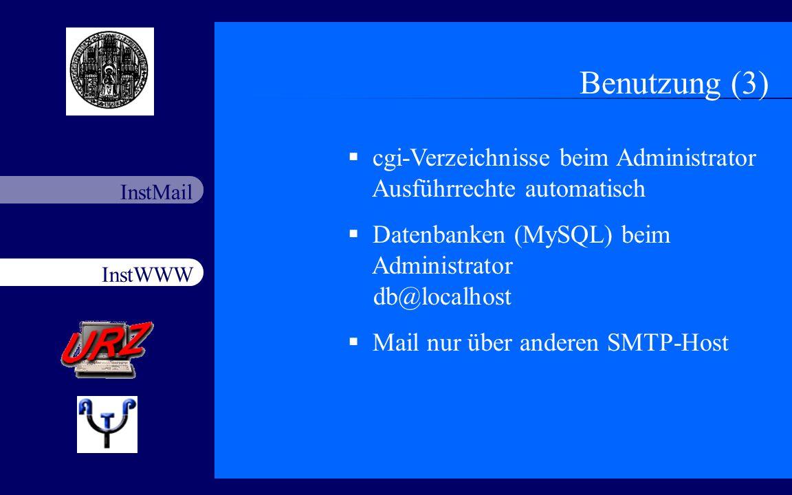 Benutzung (3) cgi-Verzeichnisse beim Administrator Ausführrechte automatisch. Datenbanken (MySQL) beim Administrator db@localhost.