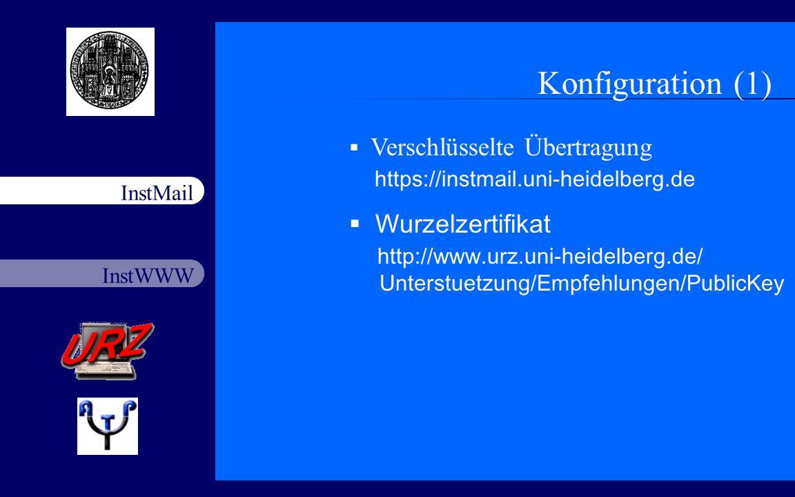 Konfiguration (1) Verschlüsselte Übertragung https://instmail.uni-heidelberg.de.