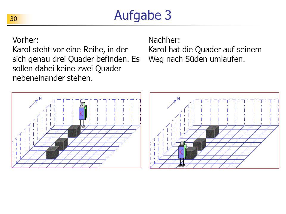 Aufgabe 3 Vorher: Karol steht vor eine Reihe, in der sich genau drei Quader befinden. Es sollen dabei keine zwei Quader nebeneinander stehen.