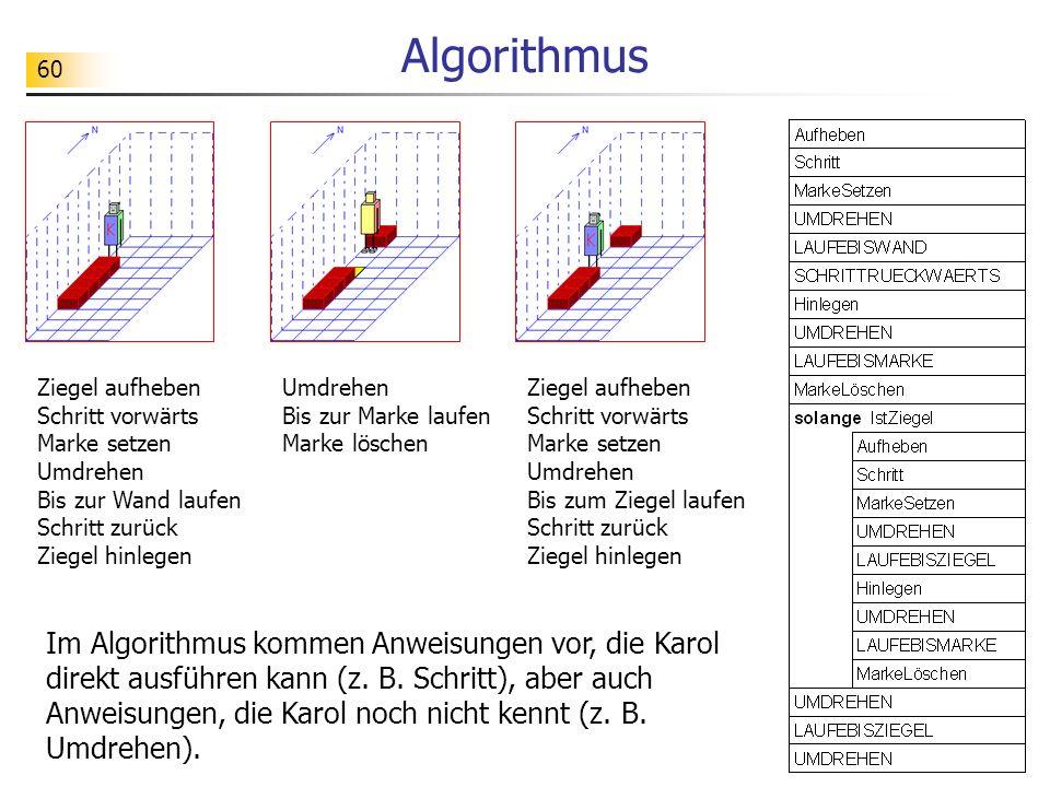 Algorithmus Ziegel aufheben Schritt vorwärts Marke setzen Umdrehen Bis zur Wand laufen Schritt zurück Ziegel hinlegen.