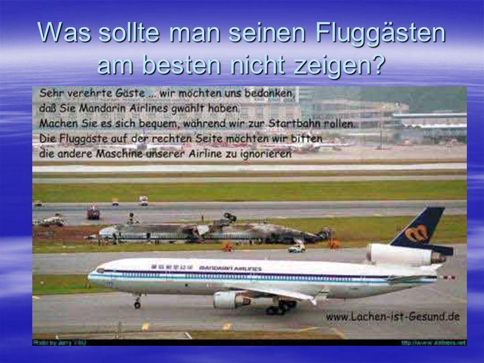 Was sollte man seinen Fluggästen am besten nicht zeigen