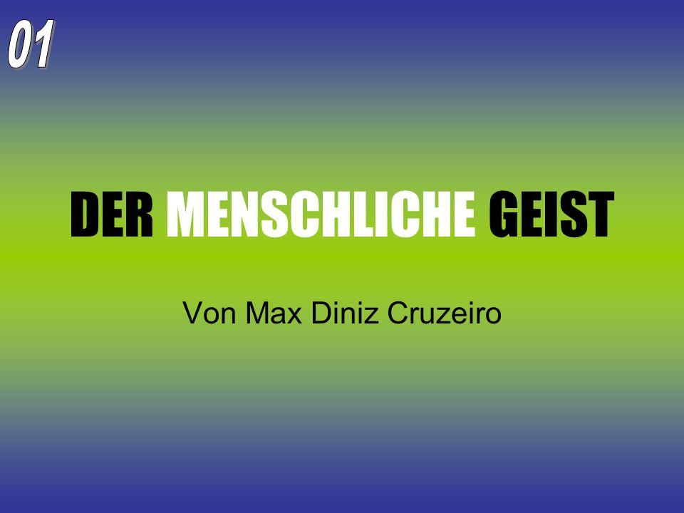 01 DER MENSCHLICHE GEIST Von Max Diniz Cruzeiro