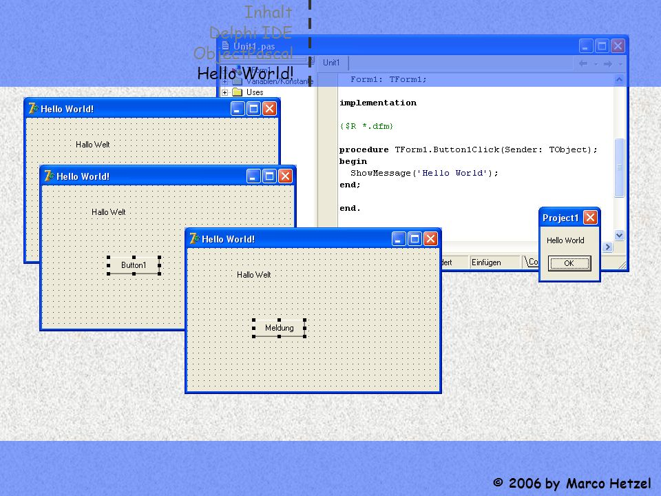 Inhalt Delphi IDE ObjectPascal Hello World! © 2006 by Marco Hetzel