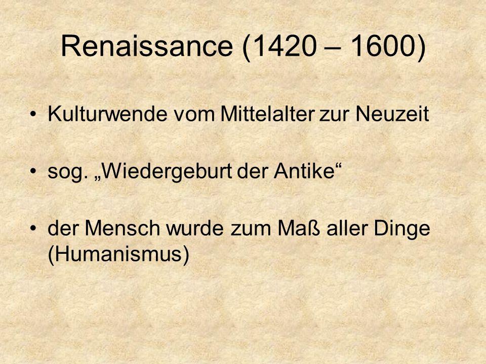 Renaissance (1420 – 1600) Kulturwende vom Mittelalter zur Neuzeit
