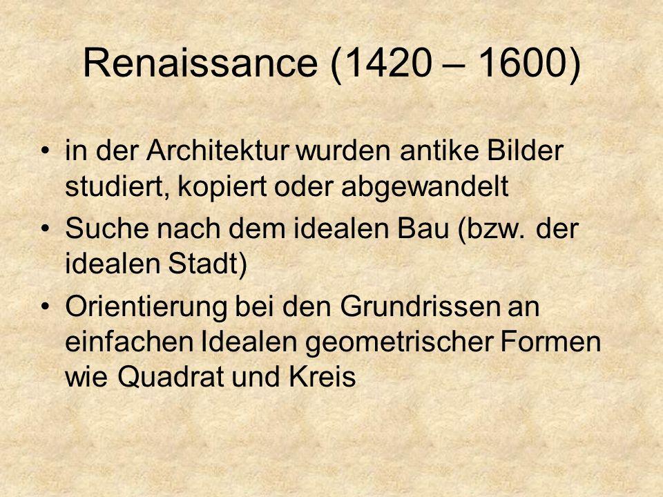Renaissance (1420 – 1600) in der Architektur wurden antike Bilder studiert, kopiert oder abgewandelt.