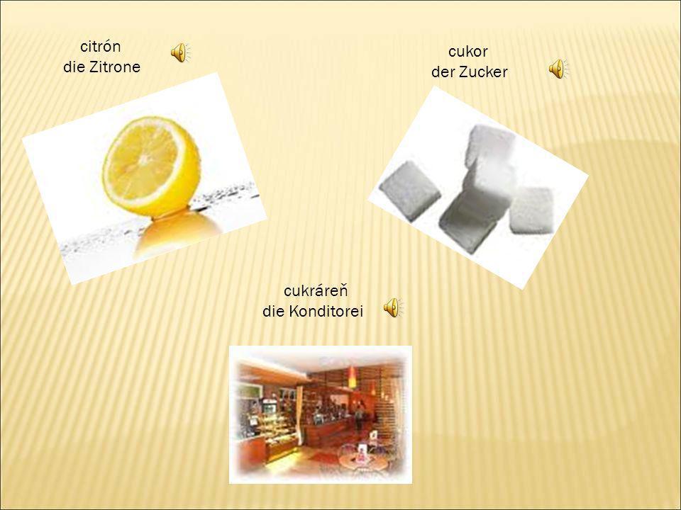 citrón die Zitrone cukor der Zucker cukráreň die Konditorei
