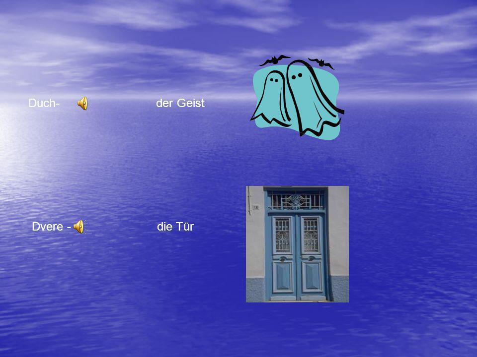 Duch- der Geist Dvere - die Tür