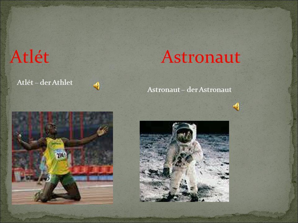 Atlét Astronaut Atlét – der Athlet Astronaut – der Astronaut