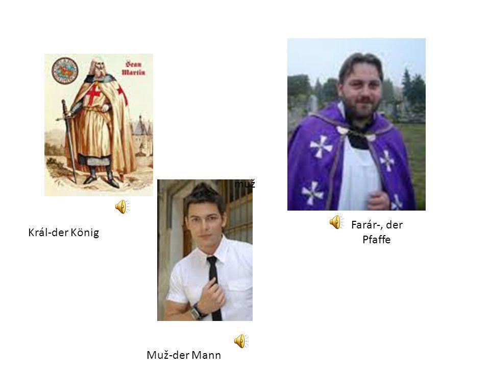 muž Farár-, der Pfaffe Král-der König Muž-der Mann