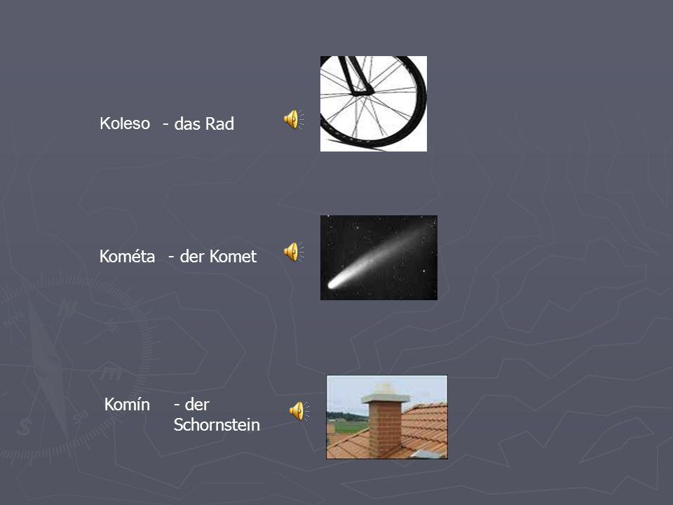 Koleso - das Rad Kométa - der Komet Komín - der Schornstein