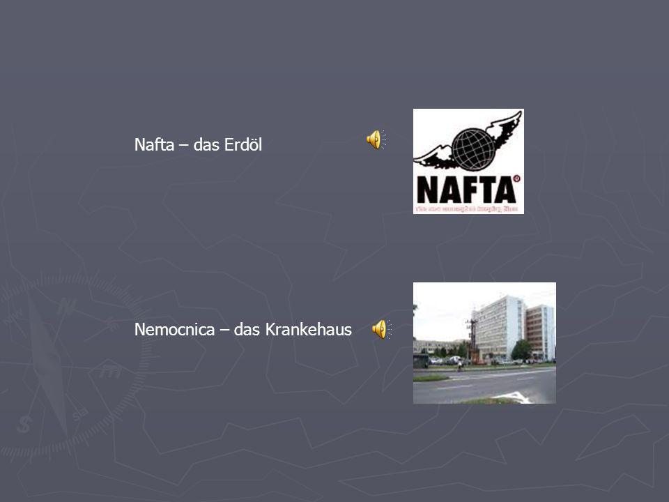 Nafta – das Erdöl Nemocnica – das Krankehaus