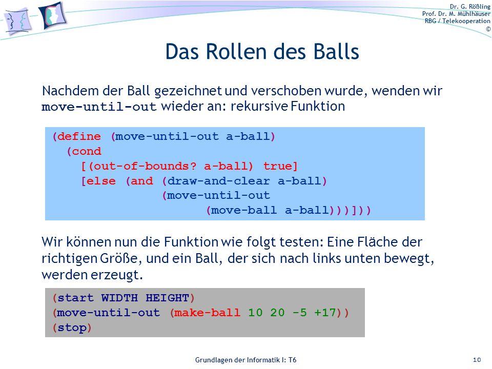 Das Rollen des Balls Nachdem der Ball gezeichnet und verschoben wurde, wenden wir move-until-out wieder an: rekursive Funktion.