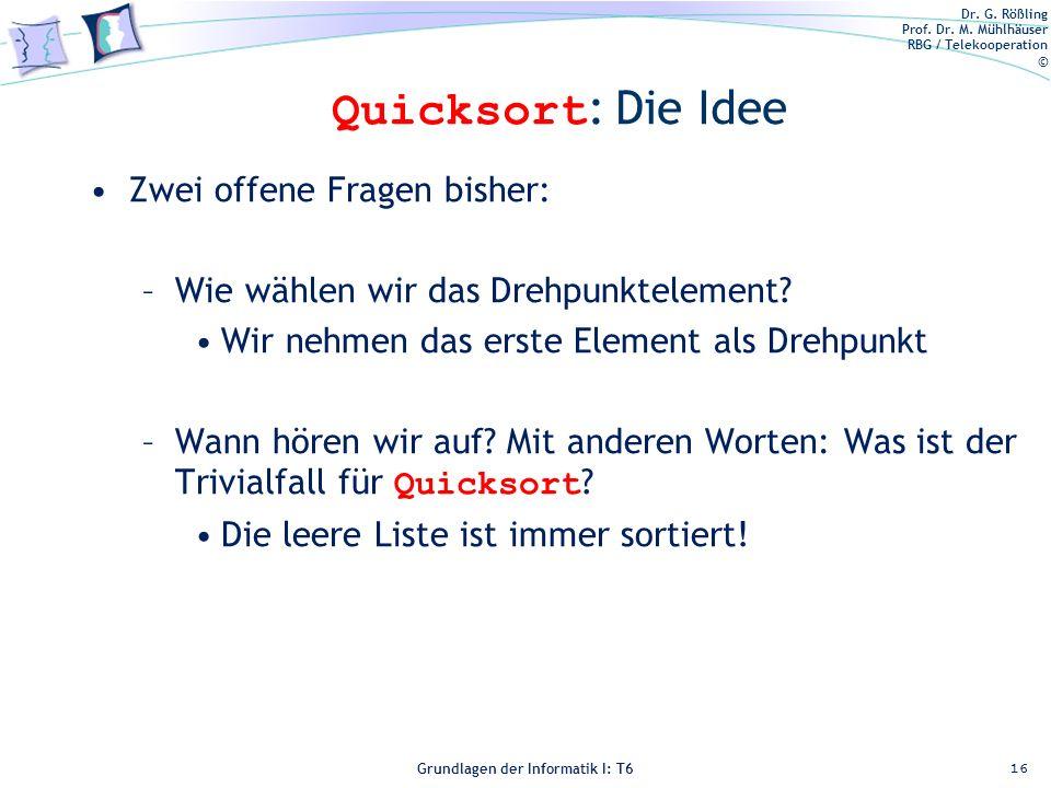 Quicksort: Die Idee Zwei offene Fragen bisher: