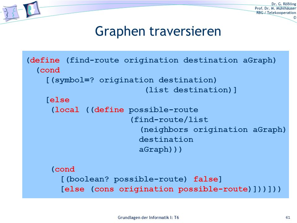 Graphen traversieren (define (find-route origination destination aGraph) (cond. [(symbol= origination destination)