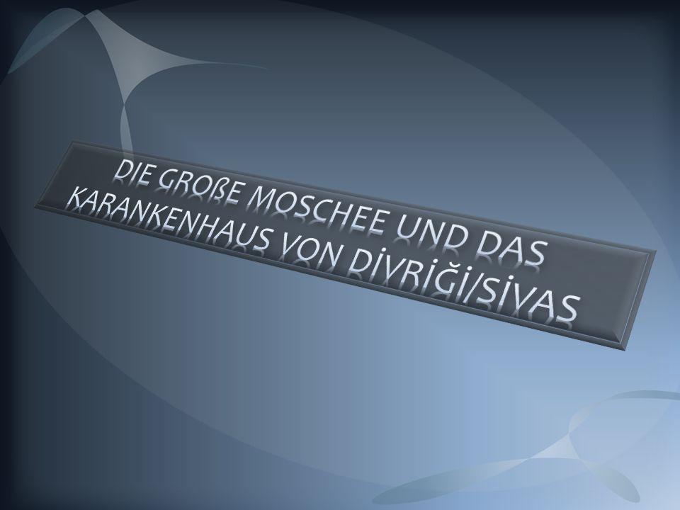 DIE GROßE MOSCHEE UND DAS KARANKENHAUS VON DİVRİĞİ/SİVAS