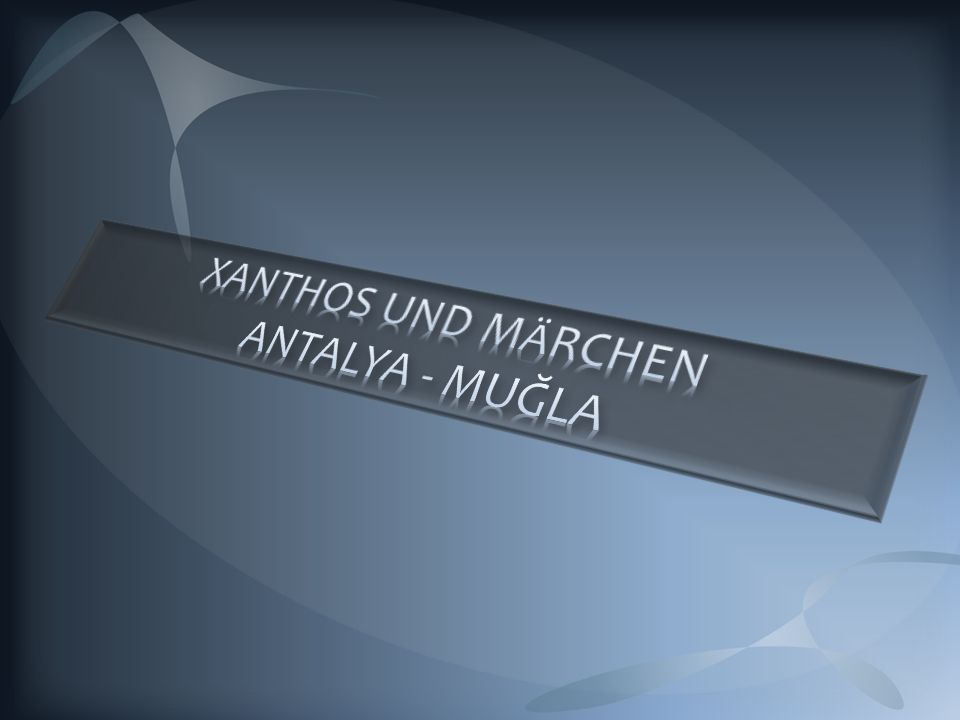 XANTHOS UND MÄRCHEN ANTALYA - MUĞLA