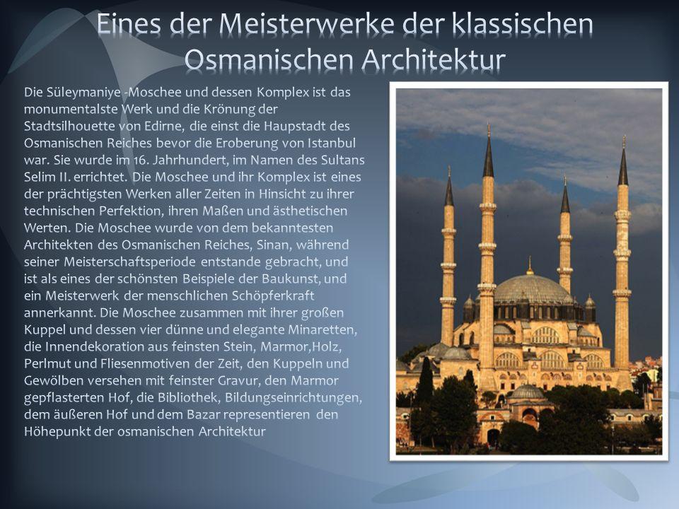 Eines der Meisterwerke der klassischen Osmanischen Architektur