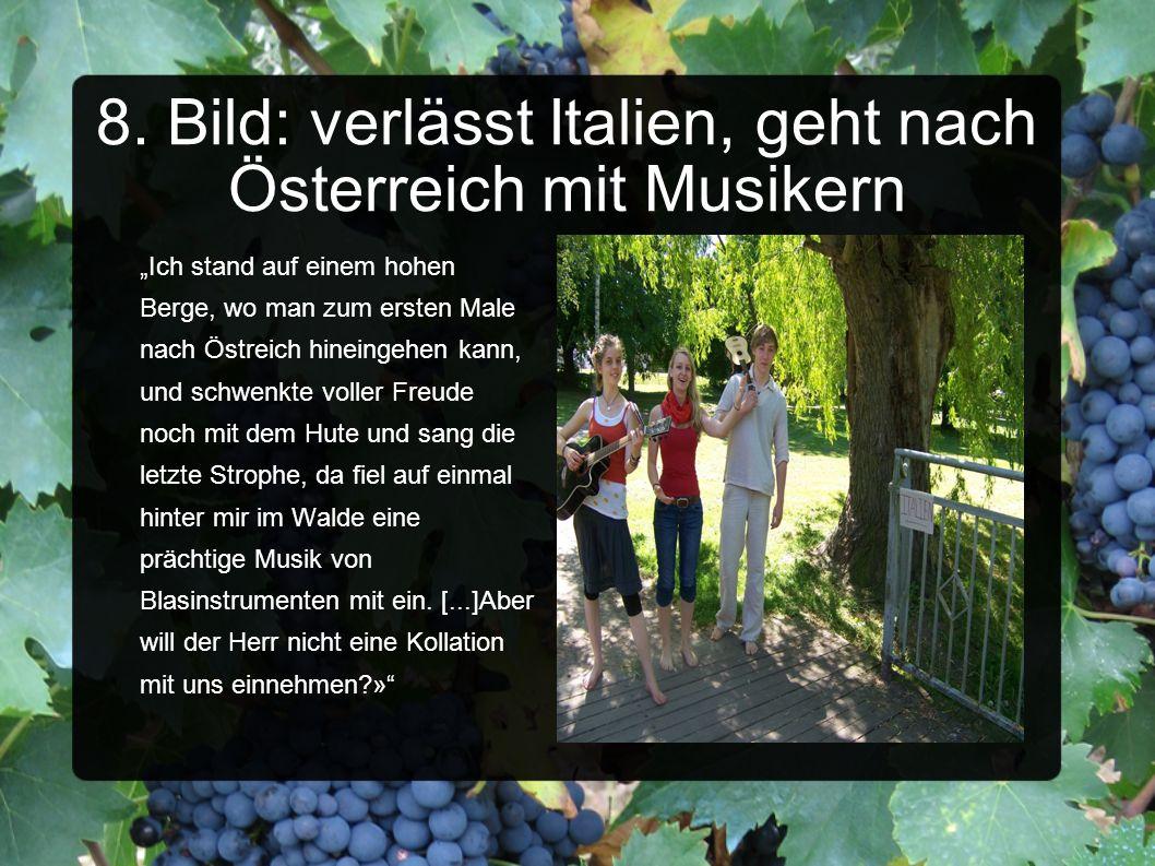 8. Bild: verlässt Italien, geht nach Österreich mit Musikern