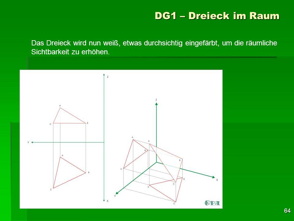 DG1 – Dreieck im Raum Das Dreieck wird nun weiß, etwas durchsichtig eingefärbt, um die räumliche.