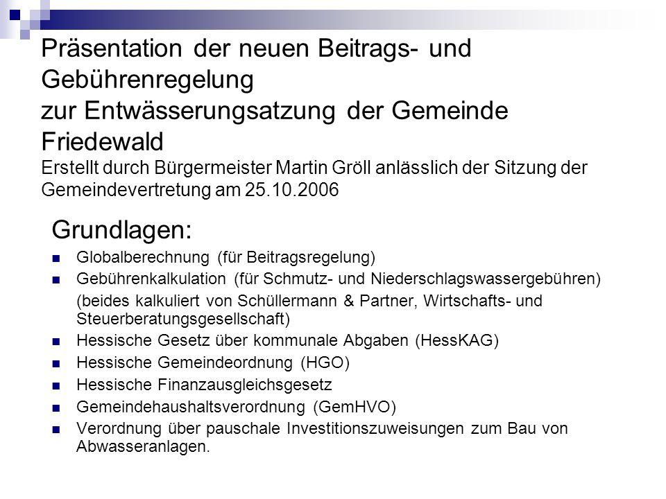 Präsentation der neuen Beitrags- und Gebührenregelung zur Entwässerungsatzung der Gemeinde Friedewald Erstellt durch Bürgermeister Martin Gröll anlässlich der Sitzung der Gemeindevertretung am 25.10.2006