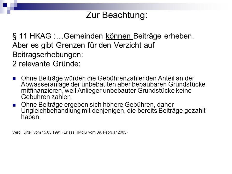 Zur Beachtung: § 11 HKAG :…Gemeinden können Beiträge erheben.