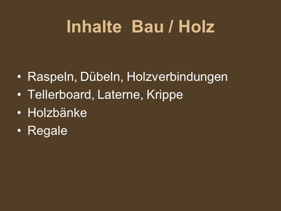 Inhalte Bau / Holz Raspeln, Dübeln, Holzverbindungen