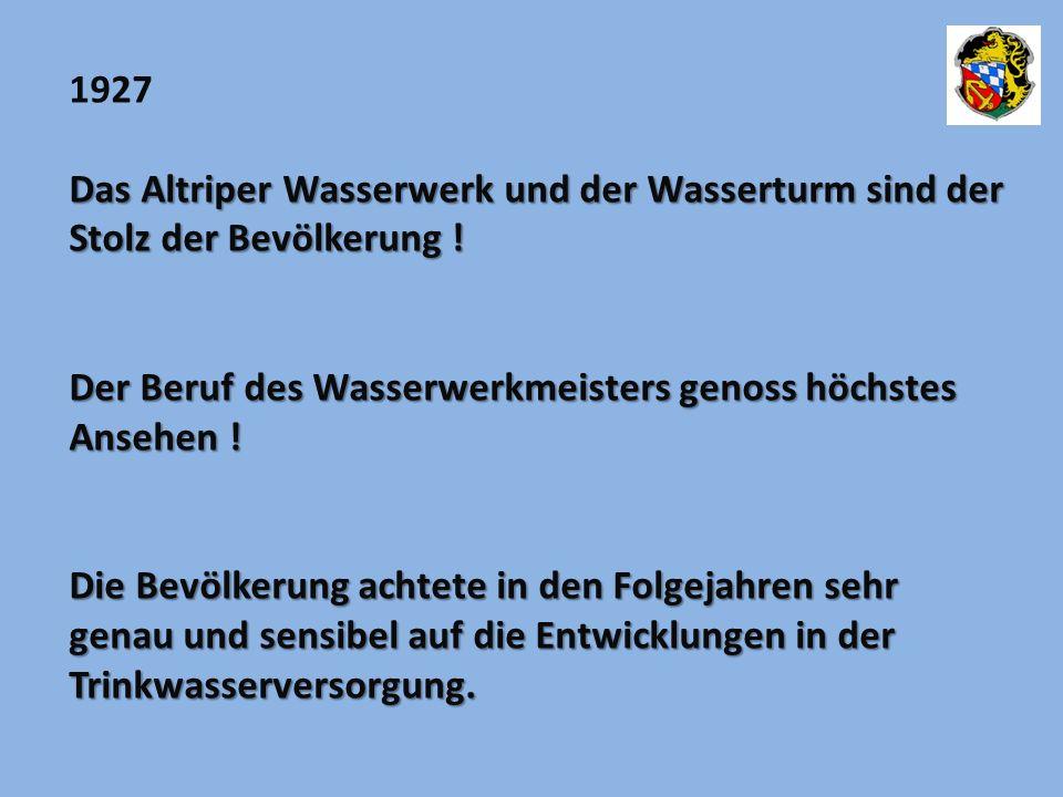 1927 Das Altriper Wasserwerk und der Wasserturm sind der Stolz der Bevölkerung ! Der Beruf des Wasserwerkmeisters genoss höchstes.