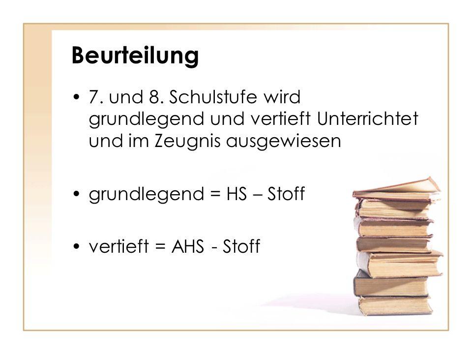 Beurteilung 7. und 8. Schulstufe wird grundlegend und vertieft Unterrichtet und im Zeugnis ausgewiesen.