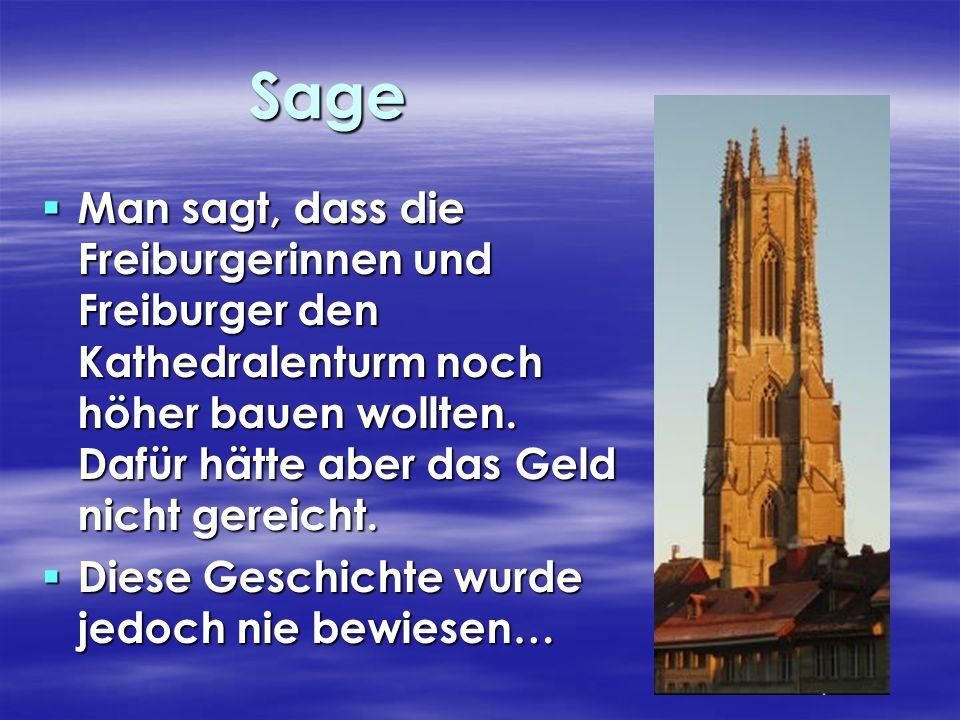 Sage Man sagt, dass die Freiburgerinnen und Freiburger den Kathedralenturm noch höher bauen wollten. Dafür hätte aber das Geld nicht gereicht.