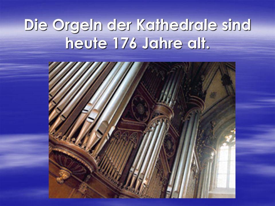Die Orgeln der Kathedrale sind heute 176 Jahre alt.