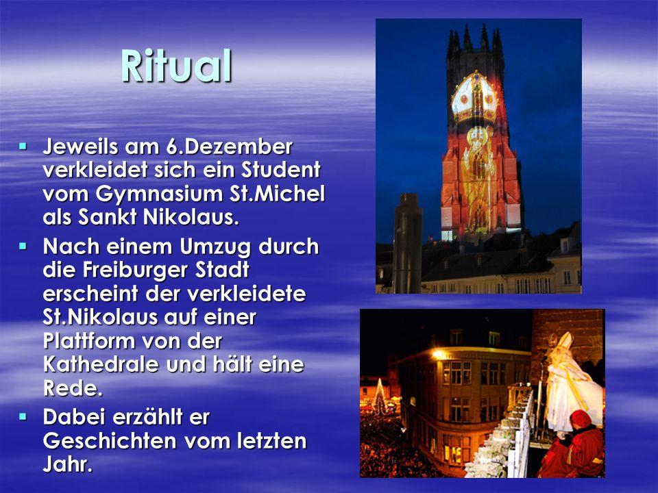 Ritual Jeweils am 6.Dezember verkleidet sich ein Student vom Gymnasium St.Michel als Sankt Nikolaus.