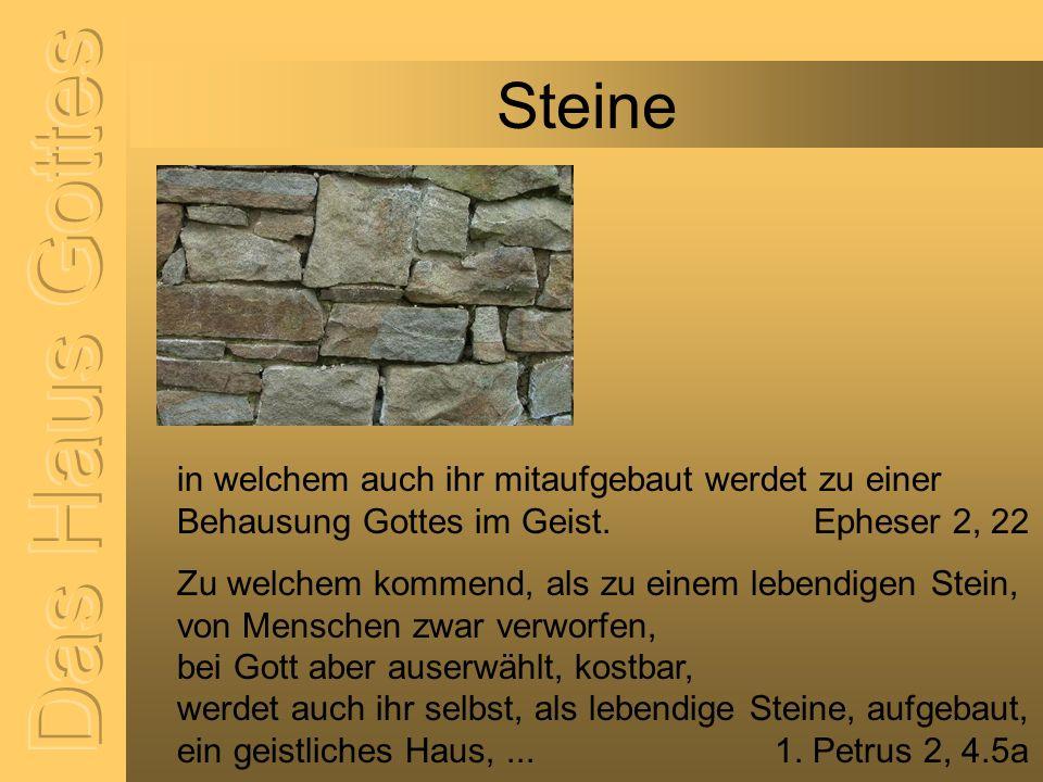 Steine Das Haus Gottes. in welchem auch ihr mitaufgebaut werdet zu einer Behausung Gottes im Geist. Epheser 2, 22.