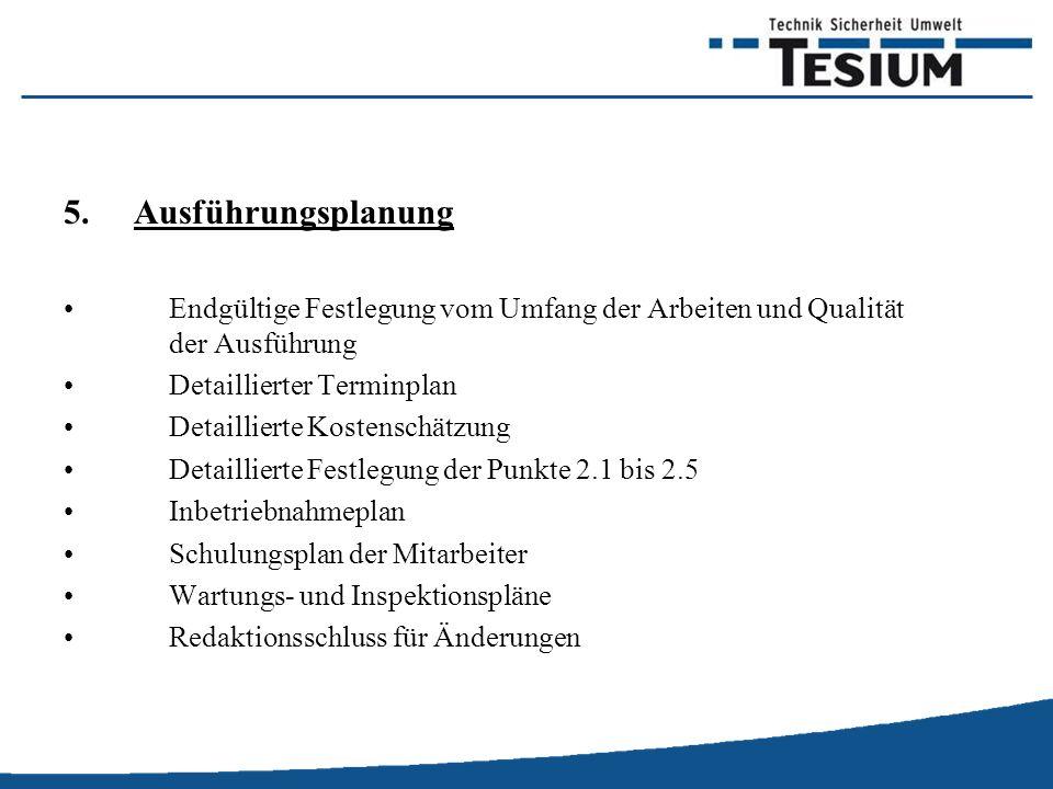Ausführungsplanung Endgültige Festlegung vom Umfang der Arbeiten und Qualität der Ausführung. Detaillierter Terminplan.
