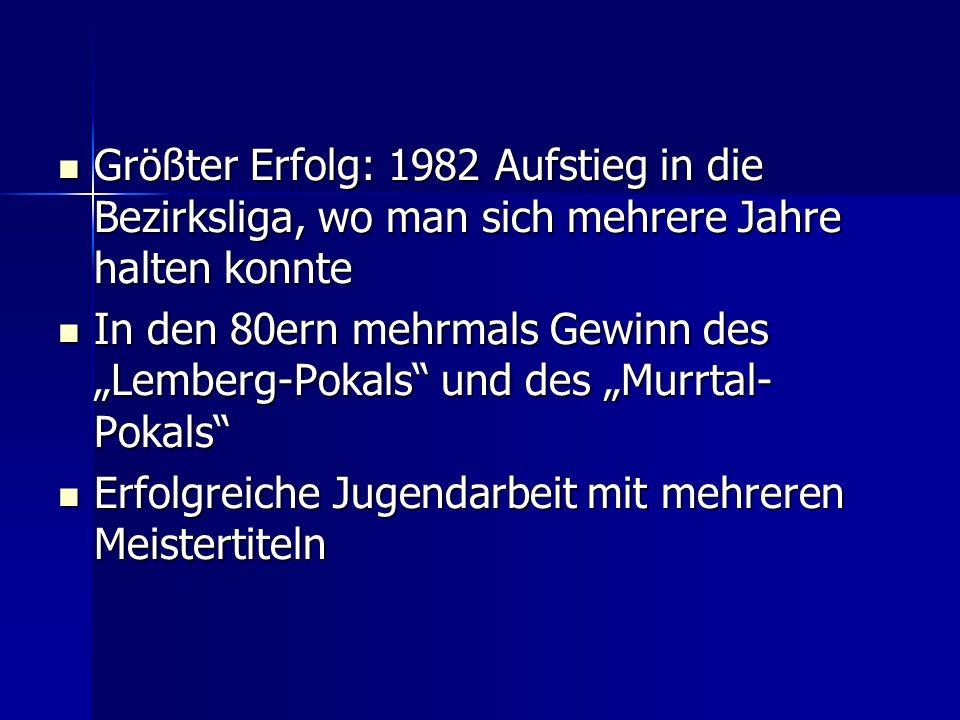 Größter Erfolg: 1982 Aufstieg in die Bezirksliga, wo man sich mehrere Jahre halten konnte