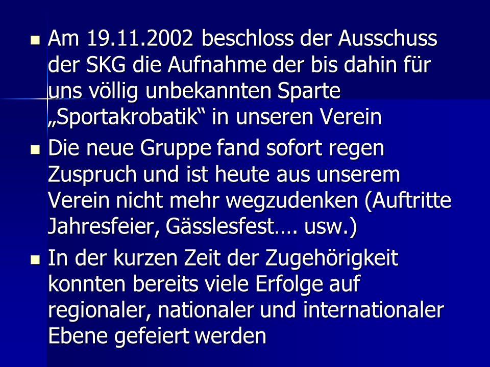 """Am 19.11.2002 beschloss der Ausschuss der SKG die Aufnahme der bis dahin für uns völlig unbekannten Sparte """"Sportakrobatik in unseren Verein"""